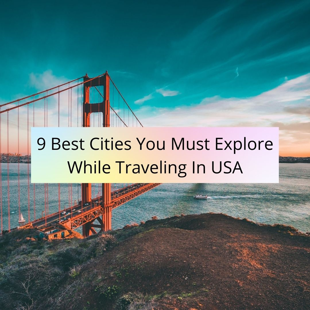 9 Best Cities You Must Explore While Traveling In USA